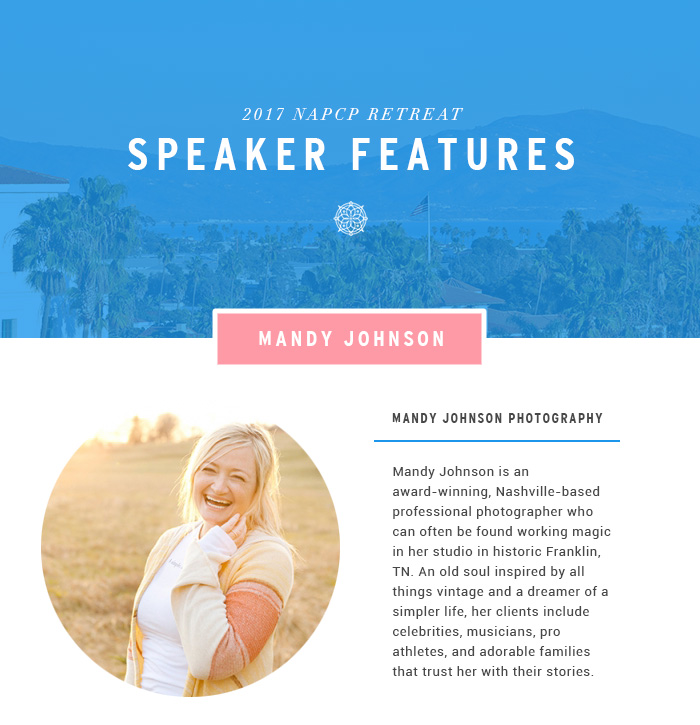 2017 NAPCP Retreat Speaker Features – Mandy Johnson Photography. Mandy Johnson is an award-winning, Nashville-based professional photographer who can often be found working magic in her studio in historic Franklin, TN. An old soul inspired by all things vintage and a dreamer of a simpler life, her clients include celebrities, musicians, pro athletes, and adorable families that trust her with their stories.